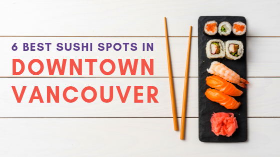 6 Best Sushi Spots in Downtown Vancouver to Try This Summer